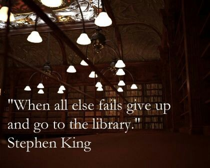"""""""When all else fails, give up and go to the library."""" Stephen King Maybe the library should be your starting place. . ."""