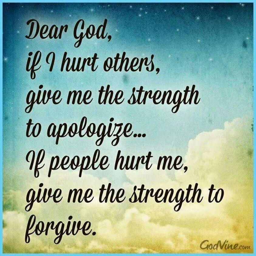 Querido Dios, si yo lastimo a otros, dame la fuerza para DISCULPARME... si la gente me lastima, dame la fuerza para PERDONAR.
