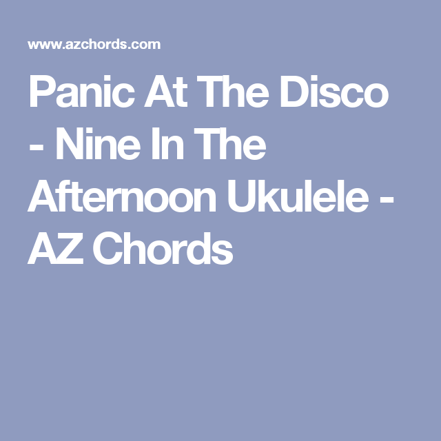 Panic At The Disco Nine In The Afternoon Ukulele Az Chords