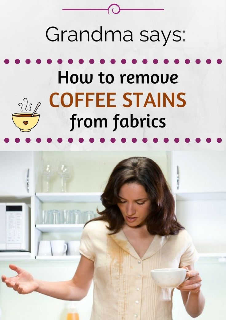 Grandma says how to remove coffee stains from fabrics