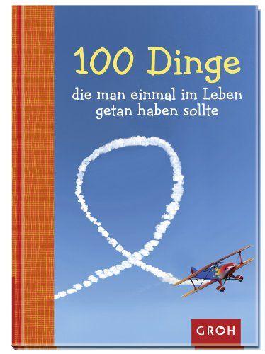 Sale Preis: 100 Dinge, die man einmal im Leben getan haben sollte. Gutscheine & Coole Geschenke für Frauen, Männer und Freunde. Kaufen bei http://coolegeschenkideen.de/100-dinge-die-man-einmal-im-leben-getan-haben-sollte
