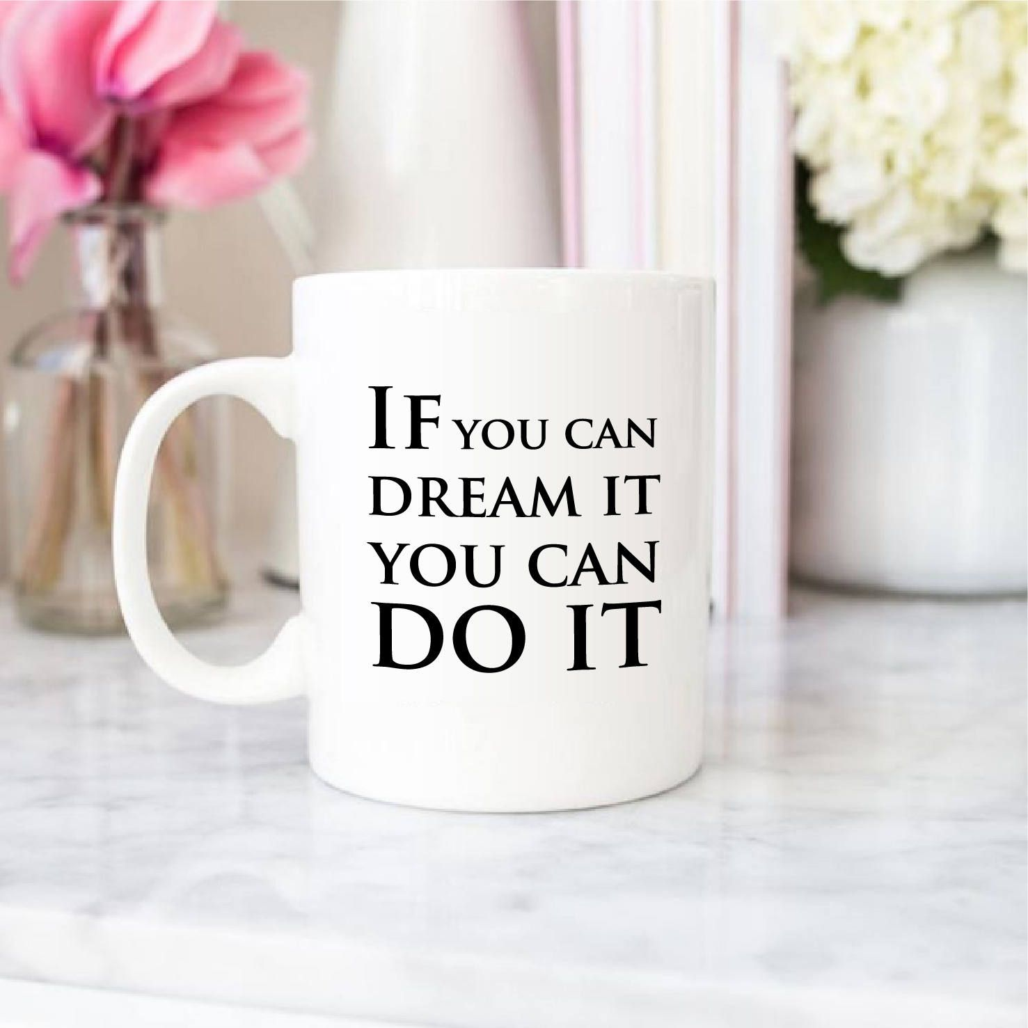 Inspirational Coffee Mug Quote Motivational Coffee Cup Saying If You Can Dream It You Can Do It Morning Motivation Cup Coffee Mug Quotes Mugs Personalized Mugs