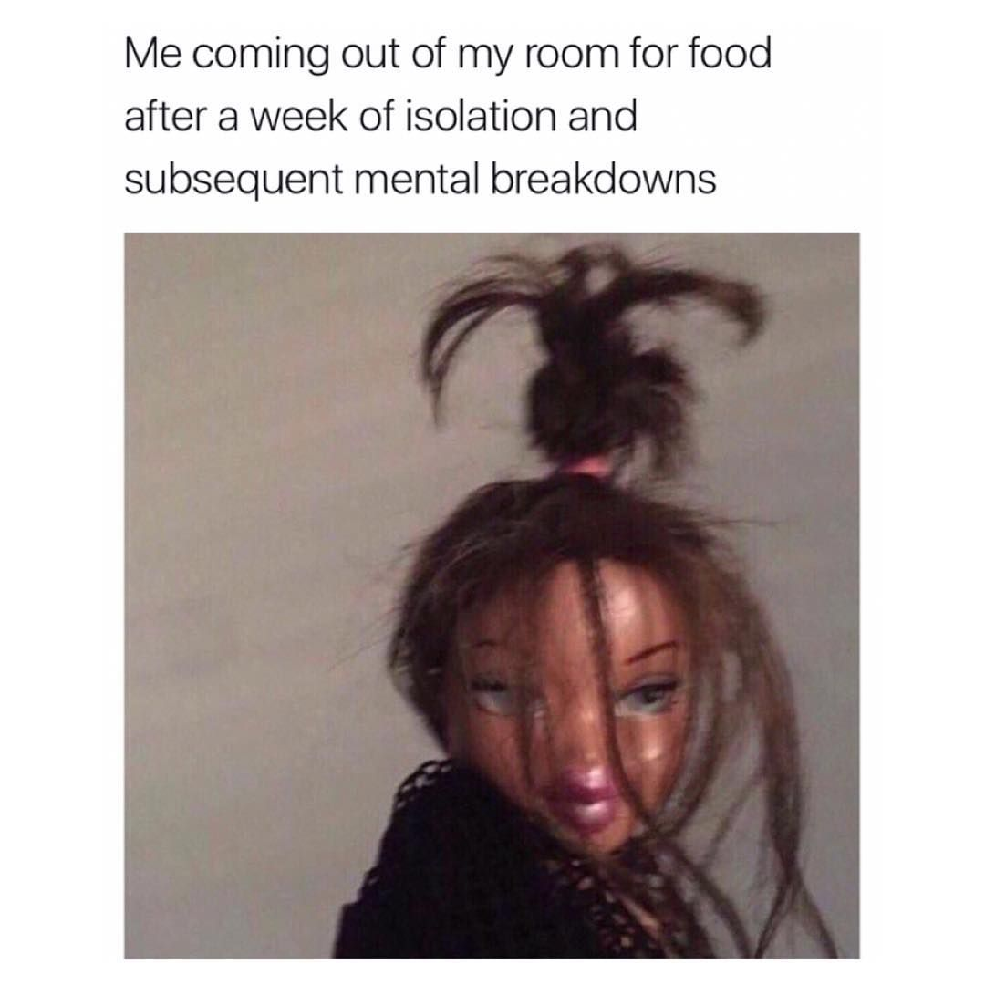 Me Coming Out Of My Room For Food After A Week Of Isolation And Subsequent Mental Breakdowns Daily Lol Pics Current Mood Meme Mood Pics Reaction Pictures