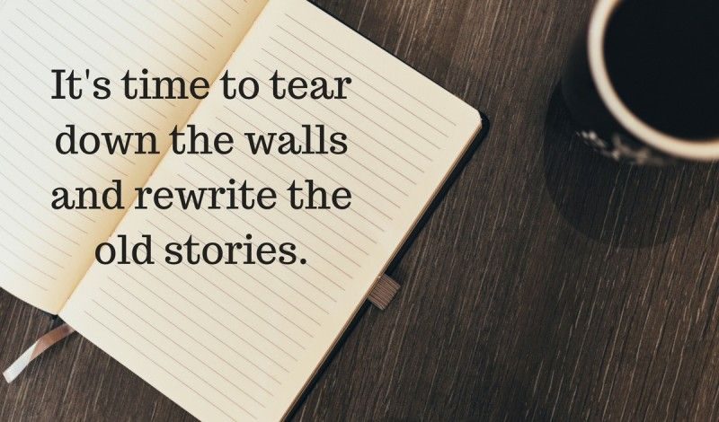 It's time tear down the old walls and rewrite a NEW story for your journey!