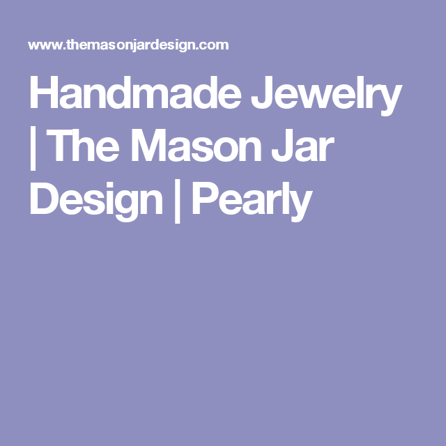 Handmade Jewelry | The Mason Jar Design | Pearly
