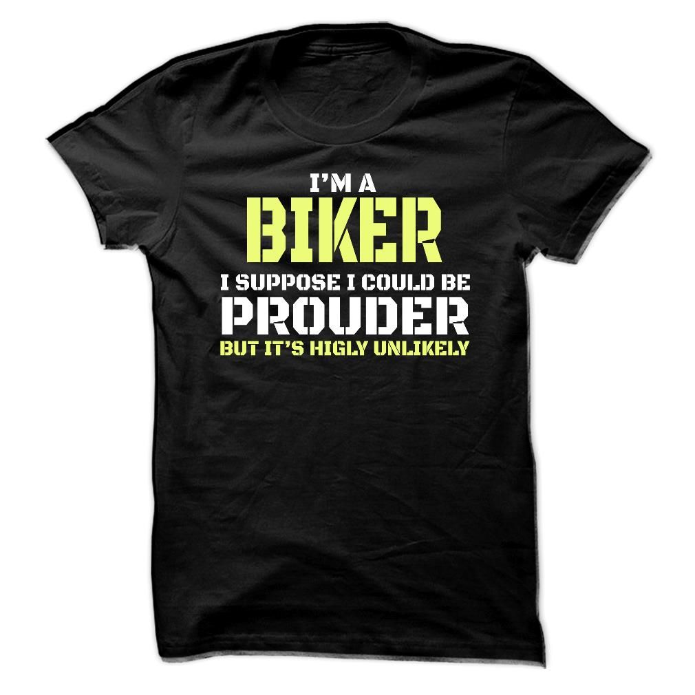 Im A Biker I Suppose I Could Be Prouder But Its Highly Unlikely