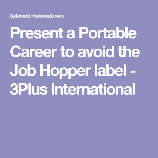Present A Portable Career To Avoid The Job Hopper Label