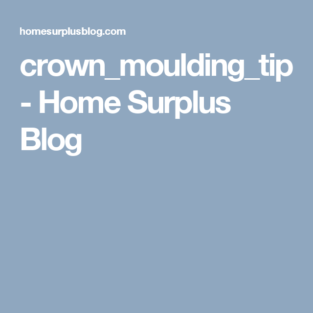 Crown_moulding_tip - Home Surplus Blog