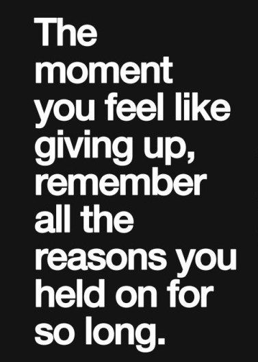10 Inspirational Quotes For When You Feel Like Giving Up: The Moment You Feel Like Giving Up, Remember All The