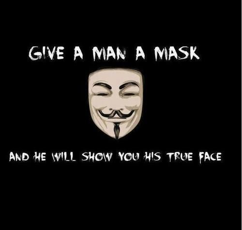Give A Man A Mask And He Will Show You His True Face