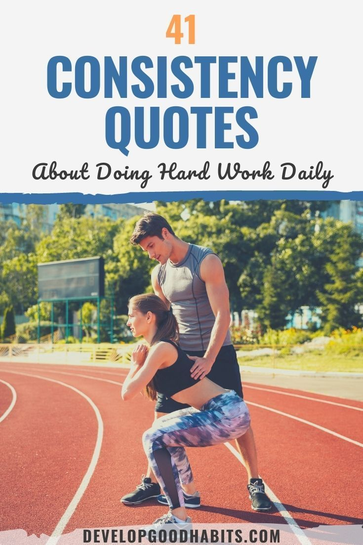 41 Consistency Quotes About Doing Hard Work Daily