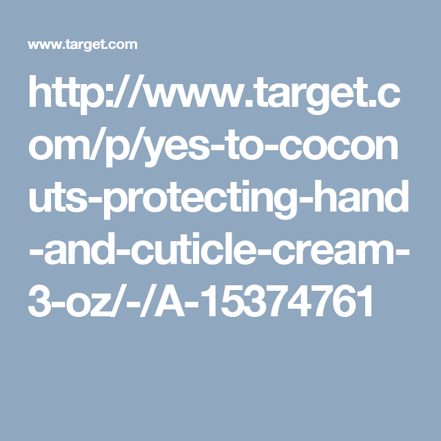 http://www.target.com/p/yes-to-coconuts-protecting-hand-and-cuticle-cream-3-oz/-/A-15374761
