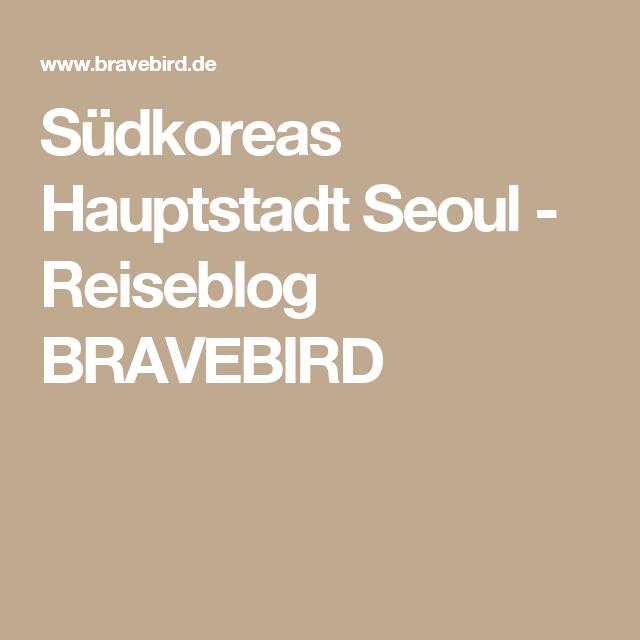 Südkoreas Hauptstadt Seoul - Reiseblog BRAVEBIRD