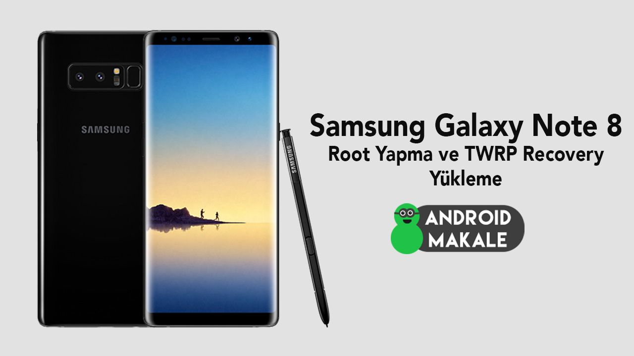 Samsung Galaxy Note 8 Root Yapma ve TWRP Recovery Yükleme