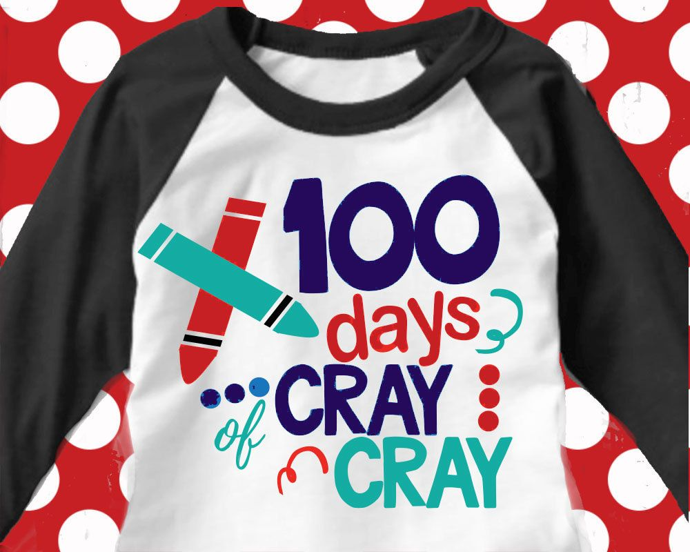 3 99 100 Days Of Cray Cray File Instructions Included Print Your Own Stickers Or Tee Shirt Or C 100days Of School Shirt School Tshirts 100 Days Of School