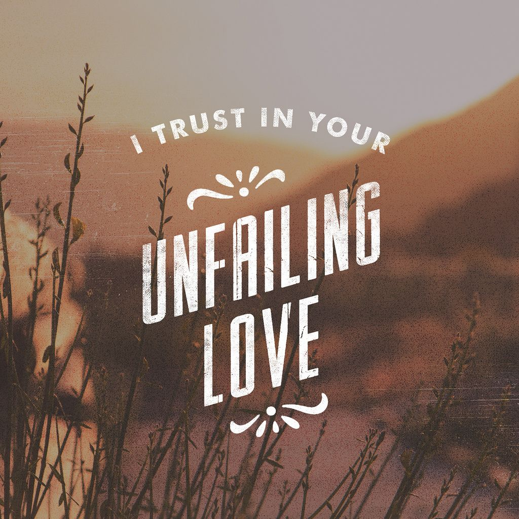 """Psalm """"But I trust in your unfailing love my heart rejoices in your salvation I will sing the Lord s praise for he has been good to me"""