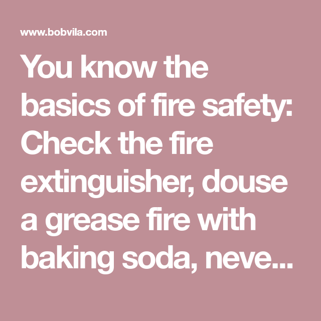 Video These Bad Habits Could Burn Down Your House Fire Safety Fire Prevention Fire Extinguisher