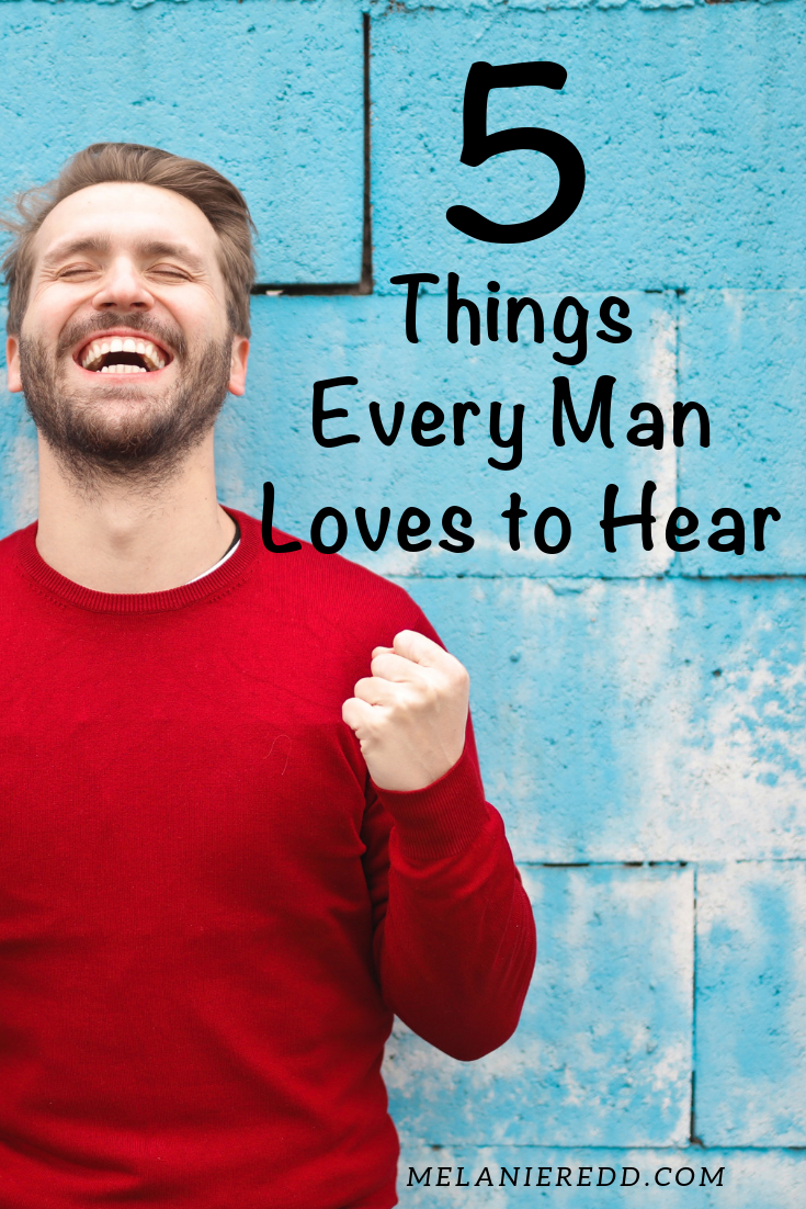 5 Important Things Every Man Wants to Hear What men want