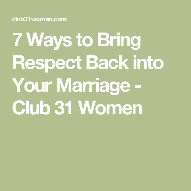 7 Ways to Bring Respect Back into Your Marriage - Club 31 Women