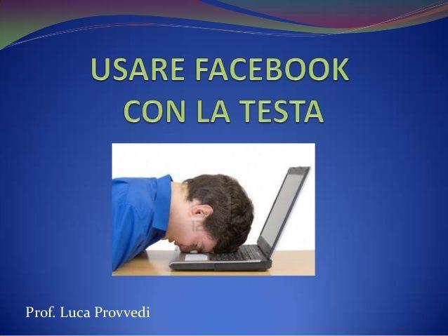 A scuola di Facebook by profprovvedi via slideshare