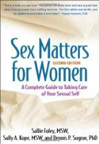 """""""Sex Matters for Women, Second Edition: A Complete Guide to Taking Care of Your Sexual Self"""" by Sallie Foley and Sally Kope pinned via www.ShariCohn.com"""