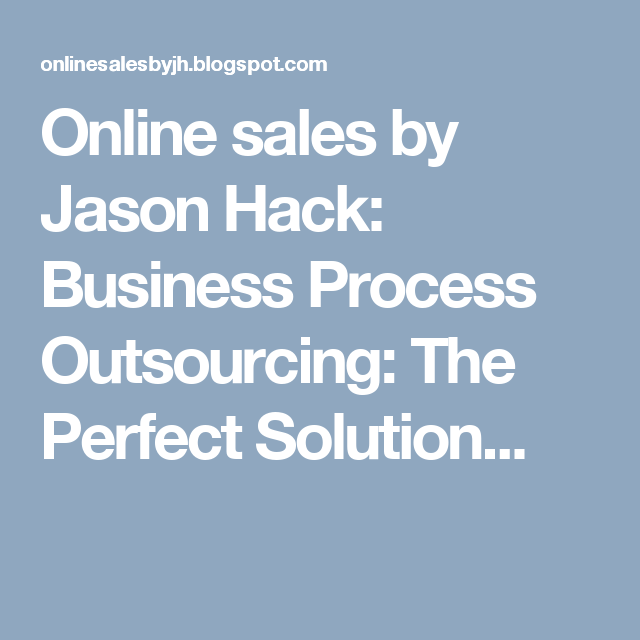 Online sales by Jason Hack: Business Process Outsourcing: The Perfect Solution...