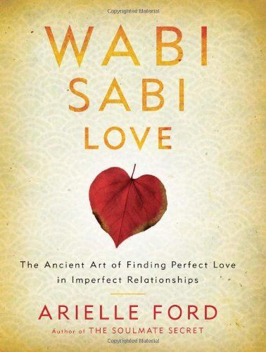Wabi Sabi Love: The Ancient Art of Finding Perfect Love in Imperfect Relationships, http://www.amazon.com/dp/B00ANYOX2O/ref=cm_sw_r_pi_awdm_QtB8tb1CEAFQS