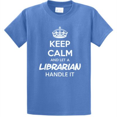 Keep calm let a librarian handle it t shirt pins we for Librarian t shirt sayings