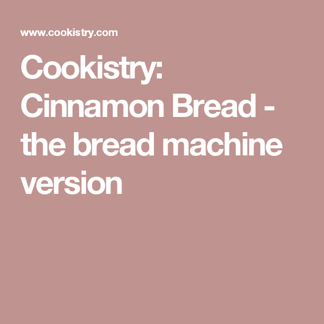 Cookistry: Cinnamon Bread - the bread machine version