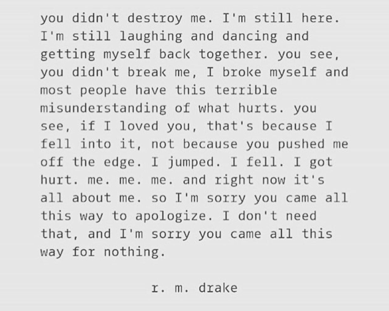 You didn't destroy me. R.m drake quotes