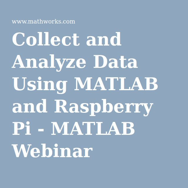 Collect and Analyze Data Using MATLAB and Raspberry Pi - MATLAB