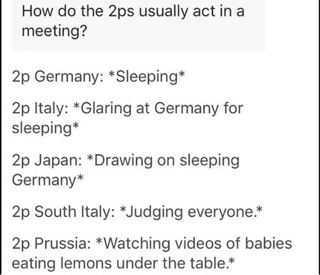 I feel like I'd act more like 2p Prussia<<< Romano judges everyone in 1p and 2p form
