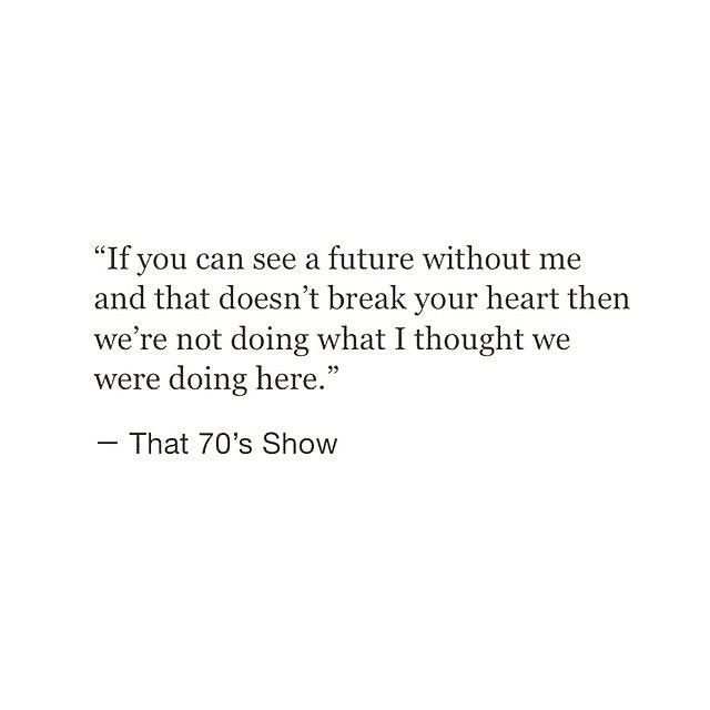 Sad And Depressing Quotes :If you can see a future without me and that doesn't break your heart then we…