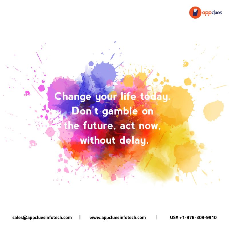 Change your life today. Don't gamble on the future, act