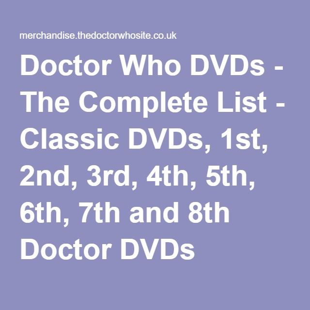 Doctor Who DVDs - The Complete List - Classic DVDs, 1st, 2nd, 3rd, 4th, 5th, 6th, 7th and 8th Doctor DVDs