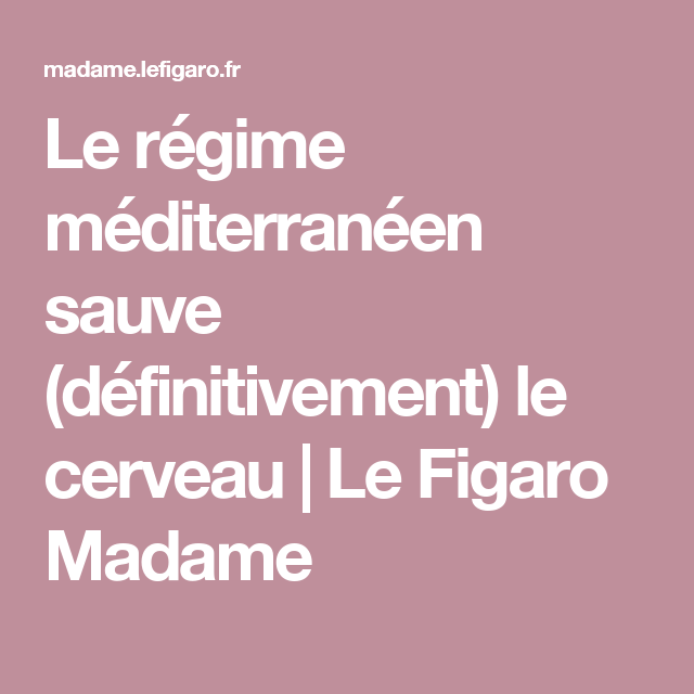 Le régime méditerranéen sauve (définitivement) le cerveau | Le Figaro Madame