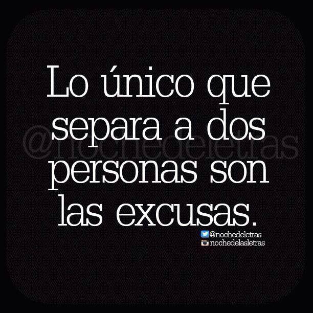 Lo único Que Separa A Dos Personas Son Las Excusas