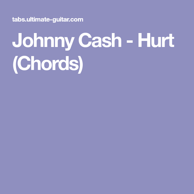 Johnny Cash - Hurt (Chords) | guitar | Pinterest | Johnny cash and ...