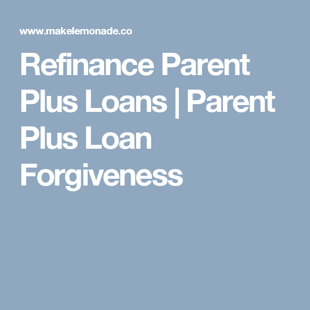 Parent Student Loans >> Refinance Parent Plus Loans Parent Plus Loan Forgiveness