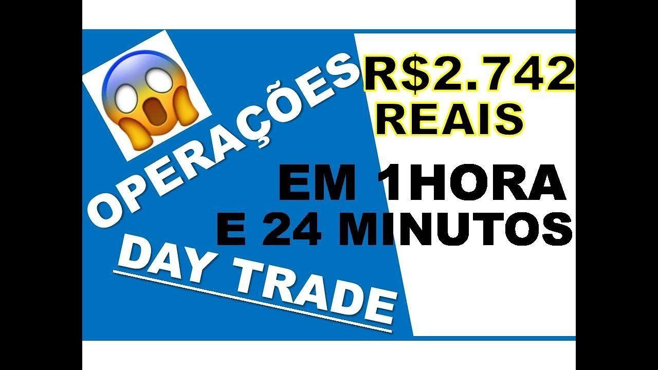 Operacoes Day Trade R 2 742 Reais Em 1 Hora E 24 Minutos Day