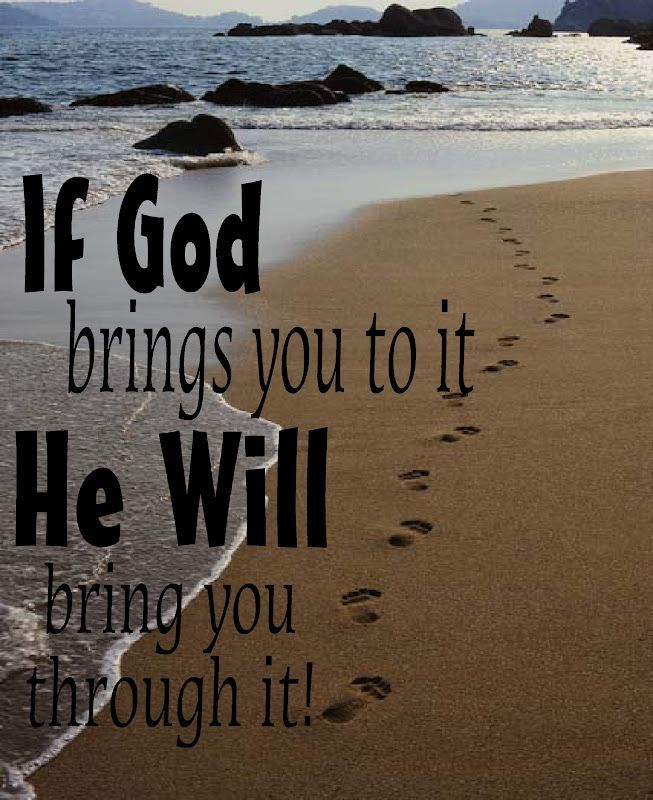 Remember That If God Brings You To It He Will Bring You Through It