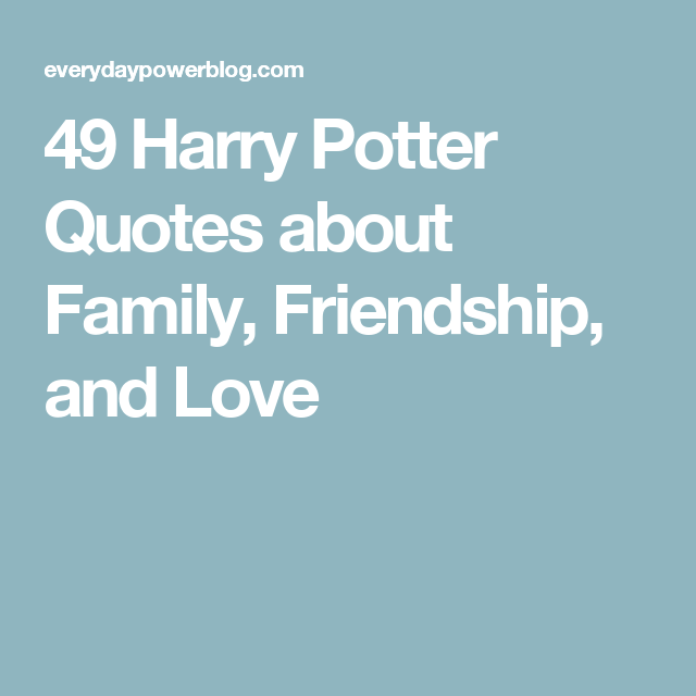 Harry Potter Quote About Friendship Beauteous 49 Harry Potter Quotes About Family Friendship And Love You