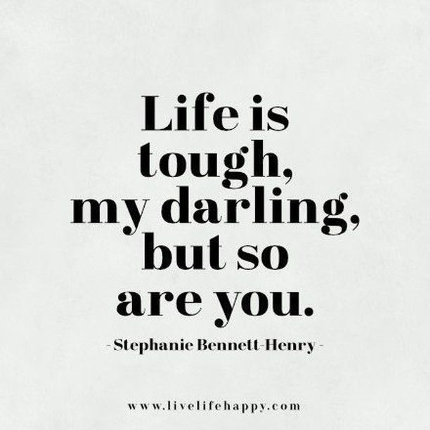 Tough Life Quotes Life Is Tough My Darling, But So Are You life quotes quotes quote  Tough Life Quotes