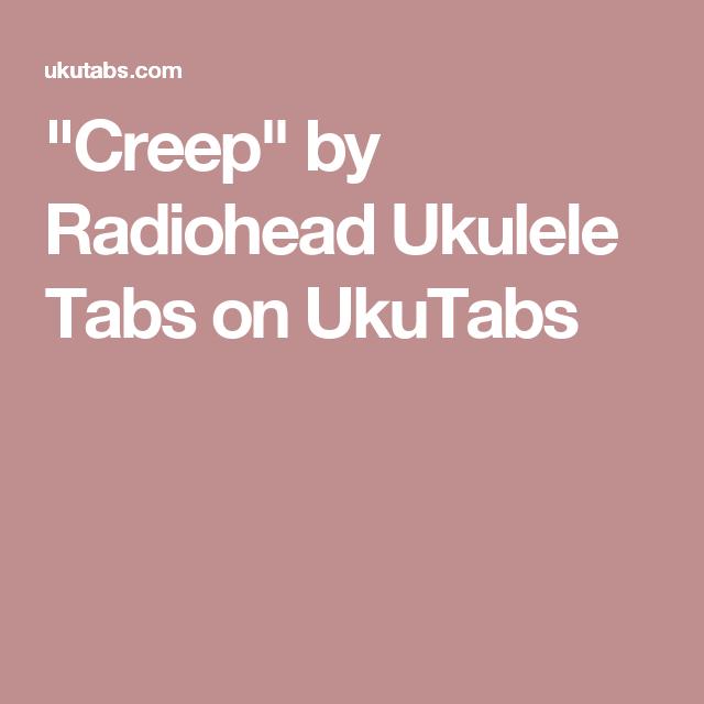 Creep By Radiohead Ukulele Tabs On Ukutabs Ukulele Pinterest