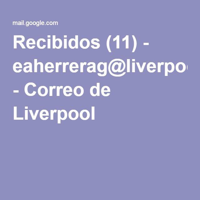 Recibidos (11) - eaherrerag@liverpool.com.mx - Correo de Liverpool