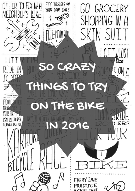Cycling and risk taking seem to go hand-in-hand. Of course, that doesn't necessarily equate to taking risks on the road to get your thrills, but other, quirkier risks. Below are some illustrated things we dare each cyclist to try in 2016 that will only result in a good time. 50 Crazy Things to Try on the Bike in 2016 - http://www.active.com/cycling/Articles/50-Crazy-Things-to-Try-on-the-Bike-in-2016.htm