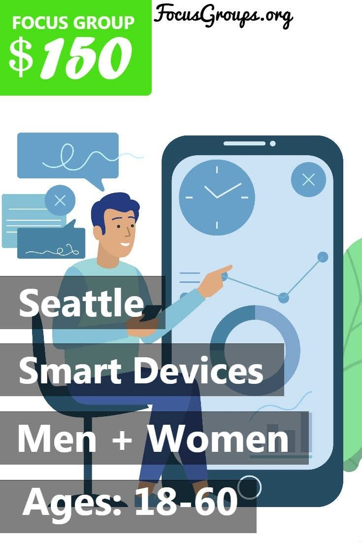 Focus Group on Smart Devices in Seattle – $150 #smartdevice
