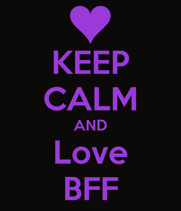 bff pictures | KEEP CALM AND Love BFF - KEEP CALM this is meant for someone special