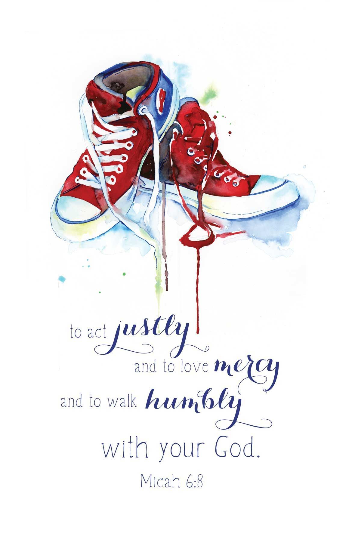 Micah 6:8: Act justly, love mercy, and walk humbly with your God. | Micah 6  8, Art prints, Micah