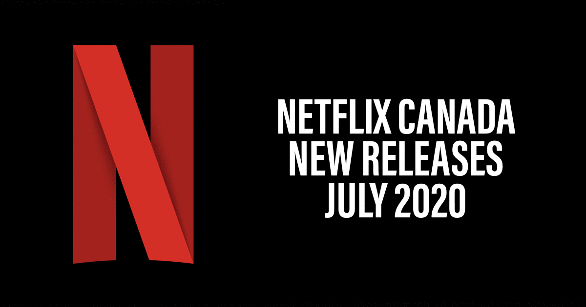 Everything Coming To Netflix Canada In July 2020 In 2020 Netflix Canada Netflix Movies Coming To Netflix